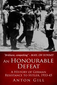An Honourable Defeat: A History of the German Resistance to Hitler